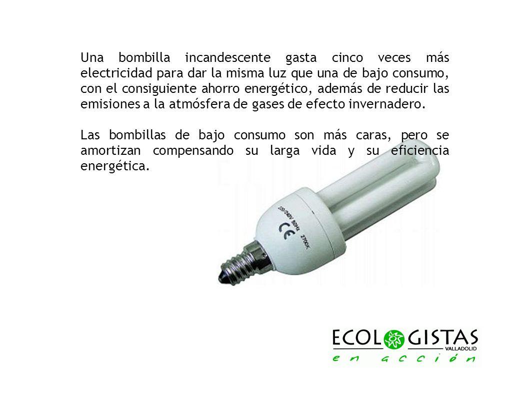 Una bombilla incandescente gasta cinco veces más electricidad para dar la misma luz que una de bajo consumo, con el consiguiente ahorro energético, además de reducir las emisiones a la atmósfera de gases de efecto invernadero.