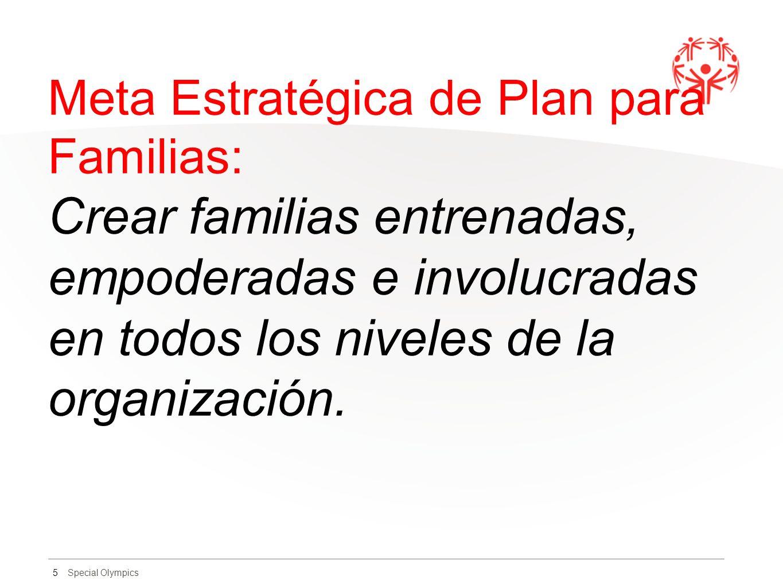 Meta Estratégica de Plan para Familias: Crear familias entrenadas, empoderadas e involucradas en todos los niveles de la organización.