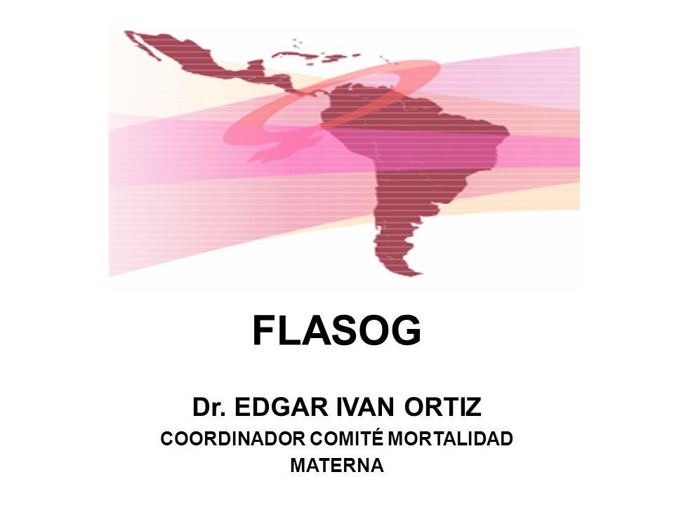 Dr. EDGAR IVAN ORTIZ COORDINADOR COMITÉ MORTALIDAD MATERNA