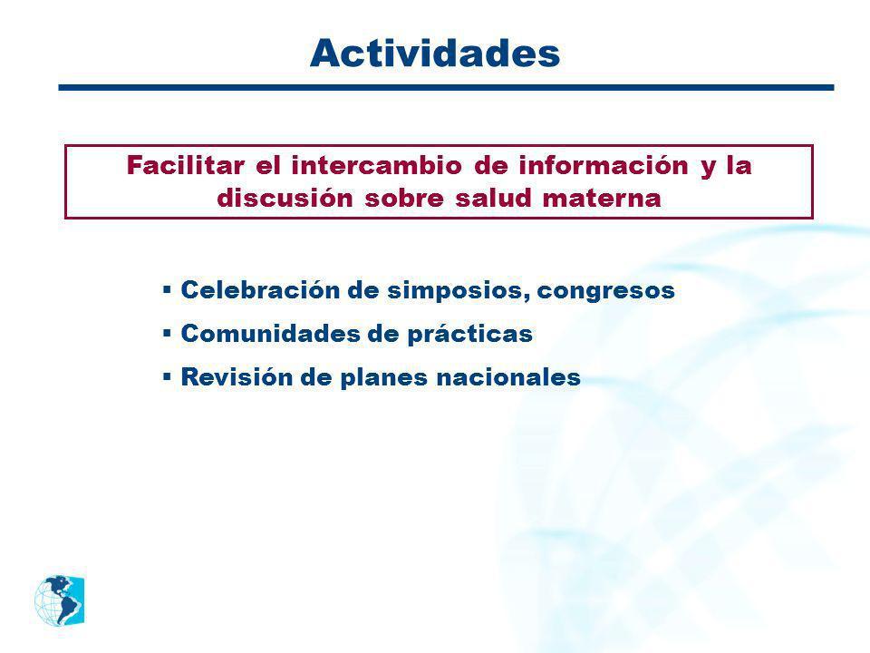 Actividades Facilitar el intercambio de información y la discusión sobre salud materna. Celebración de simposios, congresos.