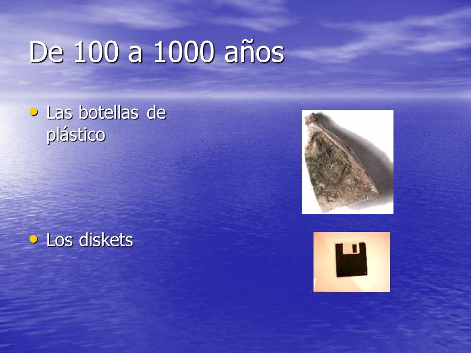De 100 a 1000 años Las botellas de plástico Los diskets