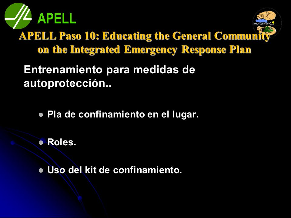 APELL APELL Paso 10: Educating the General Community on the Integrated Emergency Response Plan. Entrenamiento para medidas de autoprotección..