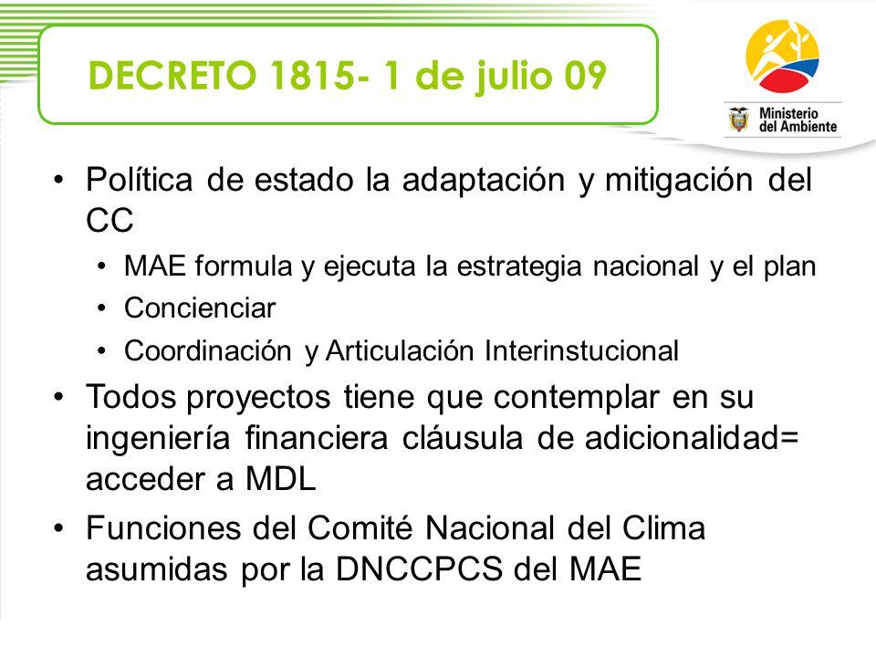 DECRETO 1815- 1 de julio 09 Política de estado la adaptación y mitigación del CC. MAE formula y ejecuta la estrategia nacional y el plan.