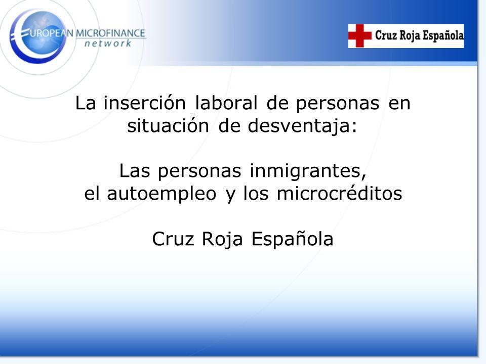 La inserción laboral de personas en situación de desventaja: Las personas inmigrantes, el autoempleo y los microcréditos Cruz Roja Española