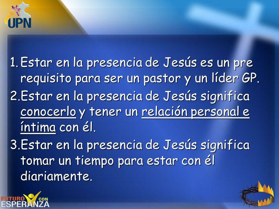 Estar en la presencia de Jesús es un pre requisito para ser un pastor y un líder GP.