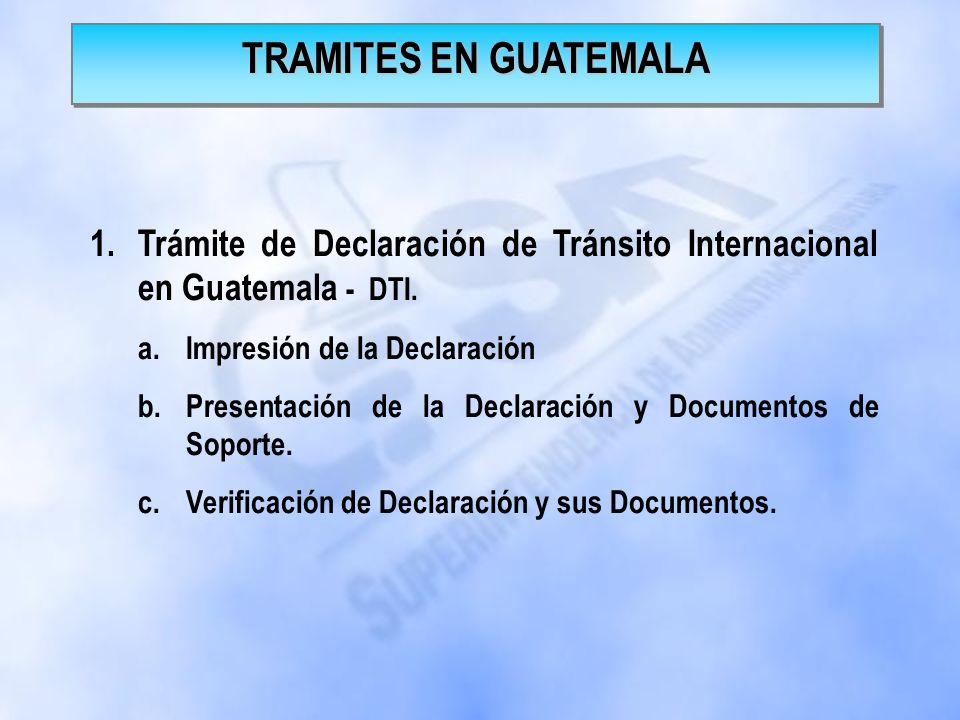 TRAMITES EN GUATEMALA Trámite de Declaración de Tránsito Internacional en Guatemala - DTI. Impresión de la Declaración.