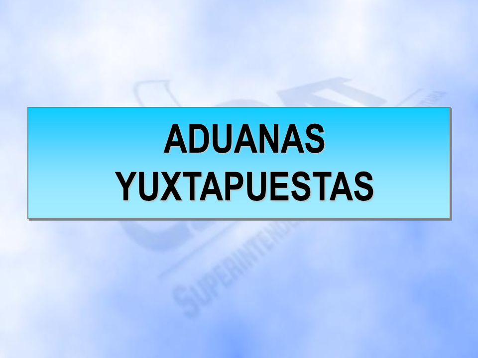 ADUANAS YUXTAPUESTAS