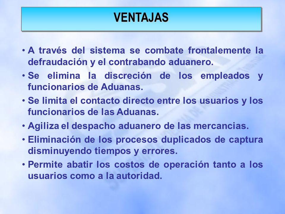 VENTAJAS A través del sistema se combate frontalemente la defraudación y el contrabando aduanero.