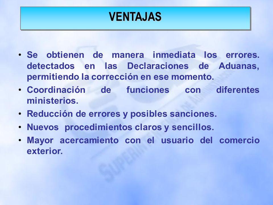 VENTAJAS Se obtienen de manera inmediata los errores. detectados en las Declaraciones de Aduanas, permitiendo la corrección en ese momento.
