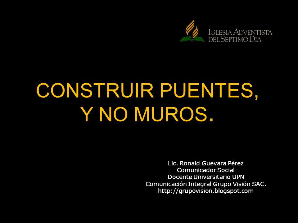 CONSTRUIR PUENTES, Y NO MUROS.