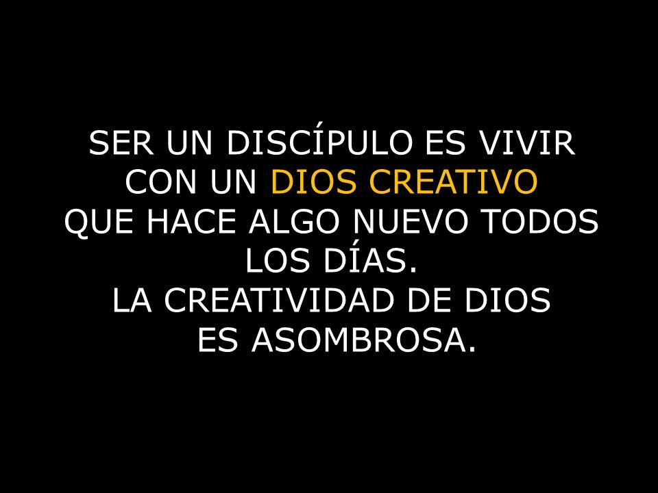 SER UN DISCÍPULO ES VIVIR CON UN DIOS CREATIVO