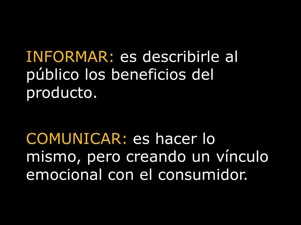 INFORMAR: es describirle al público los beneficios del producto.