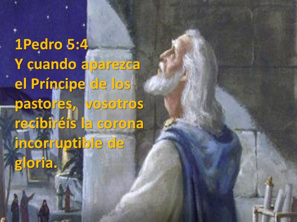 1Pedro 5:4Y cuando aparezca el Príncipe de los pastores, vosotros recibiréis la corona incorruptible de gloria.