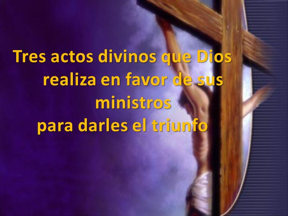 Tres actos divinos que Dios realiza en favor de sus ministros