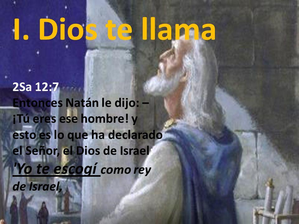 I. Dios te llama 2Sa 12:7.