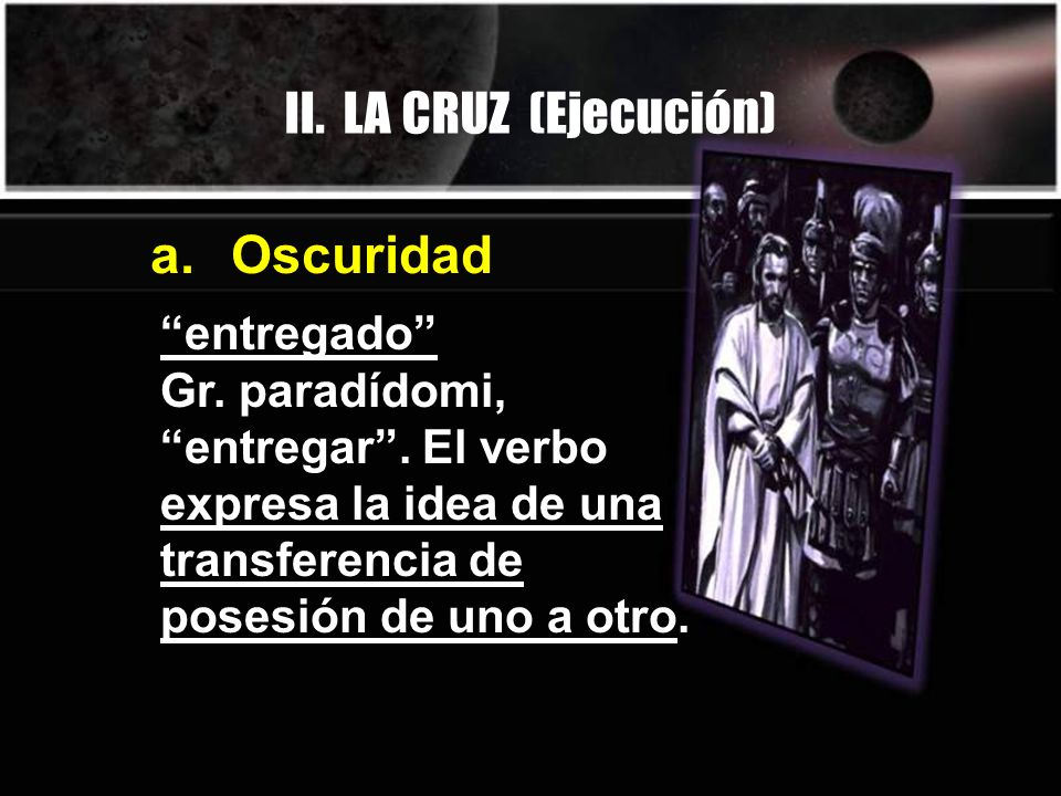 II. LA CRUZ (Ejecución) a. Oscuridad entregado