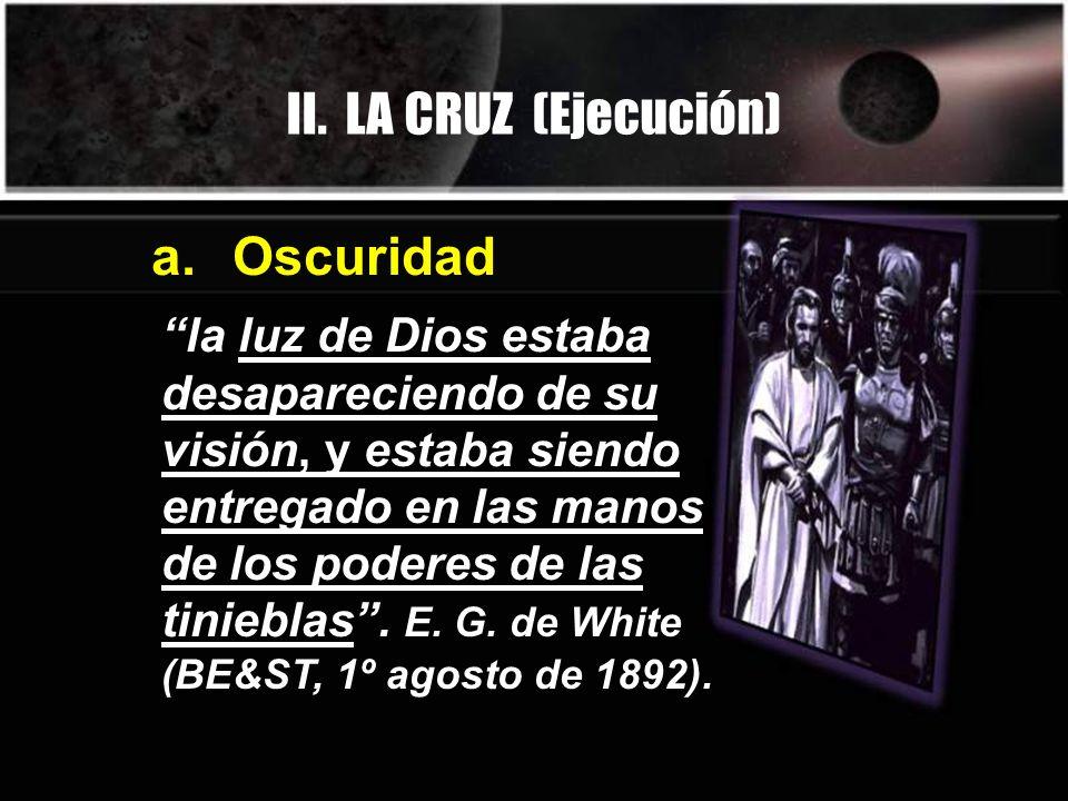 II. LA CRUZ (Ejecución) a. Oscuridad