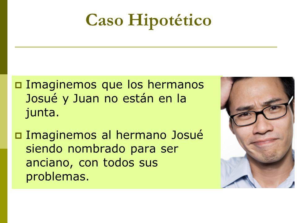 Caso HipotéticoImaginemos que los hermanos Josué y Juan no están en la junta.