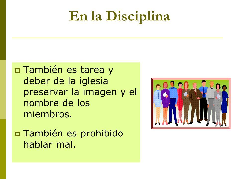 En la Disciplina También es tarea y deber de la iglesia preservar la imagen y el nombre de los miembros.