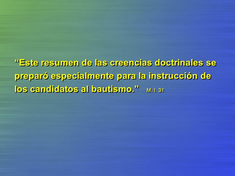 Este resumen de las creencias doctrinales se preparó especialmente para la instrucción de los candidatos al bautismo. M.