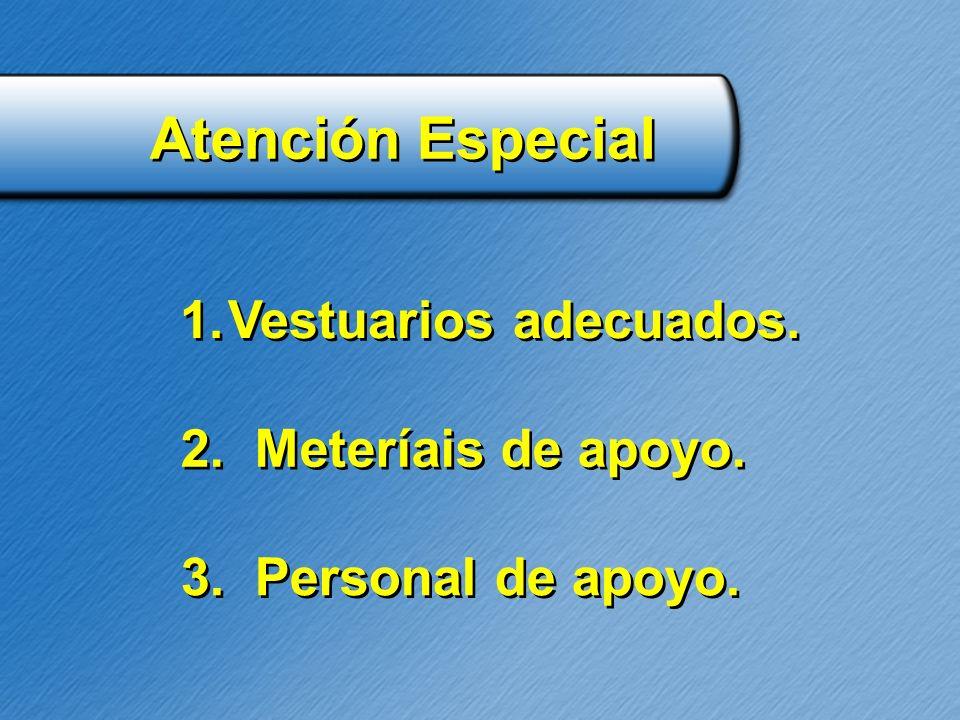 Atención Especial Vestuarios adecuados. 2. Meteríais de apoyo.