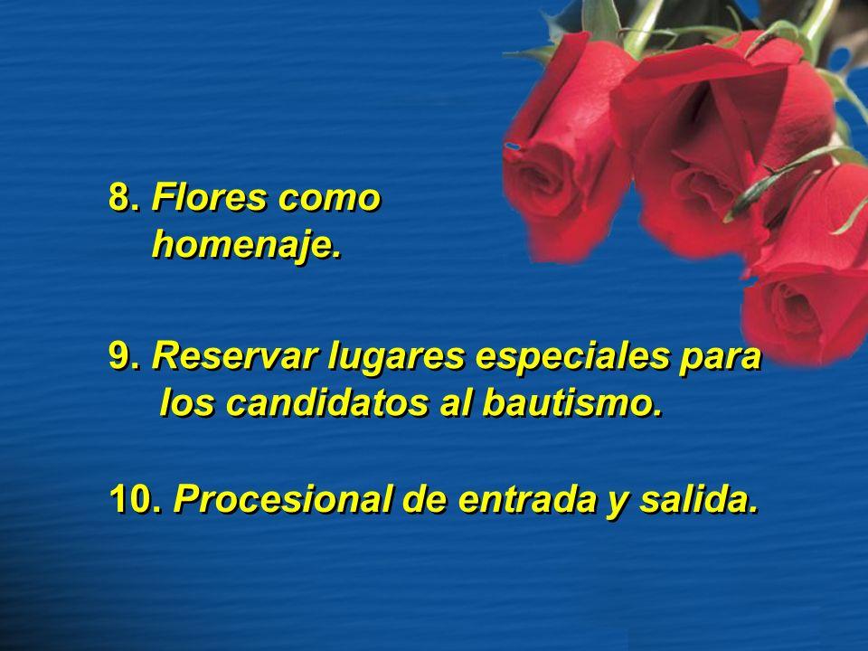 8. Flores como homenaje. 9. Reservar lugares especiales para los candidatos al bautismo.
