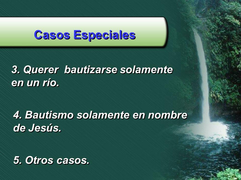 Casos Especiales 3. Querer bautizarse solamente en un río.