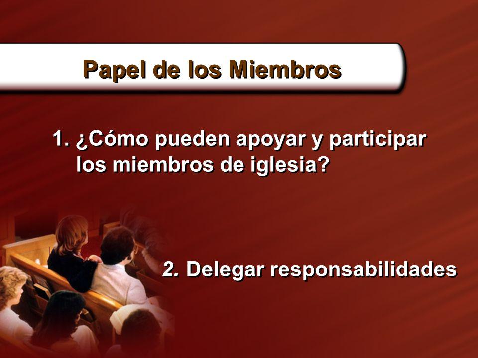 Papel de los Miembros 1. ¿Cómo pueden apoyar y participar los miembros de iglesia.
