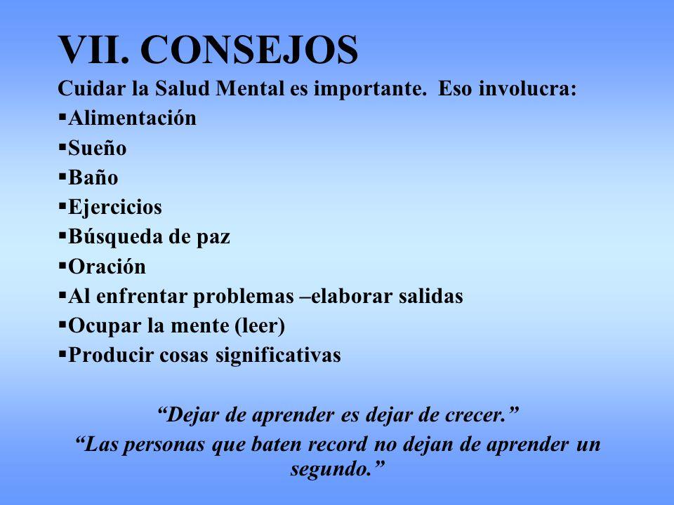VII. CONSEJOS Cuidar la Salud Mental es importante. Eso involucra: