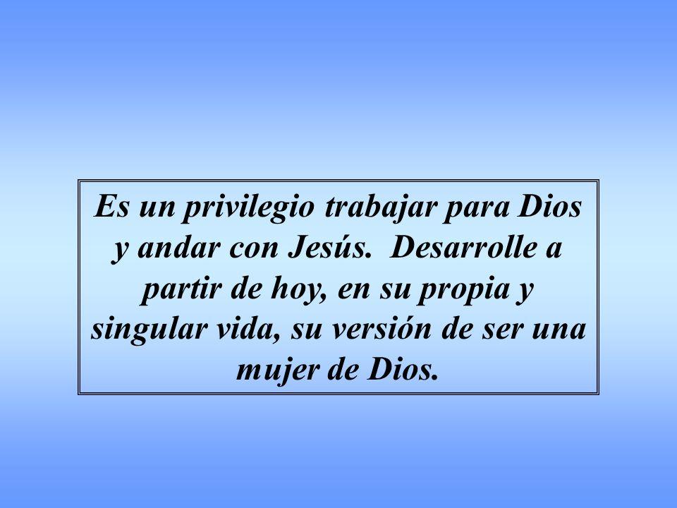 Es un privilegio trabajar para Dios y andar con Jesús