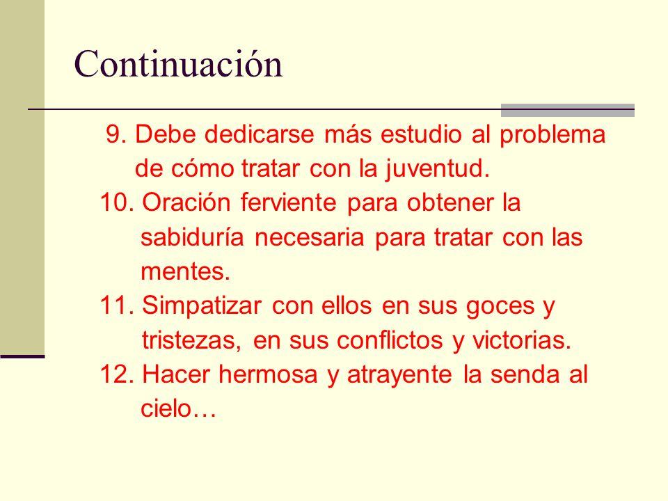 Continuación 9. Debe dedicarse más estudio al problema