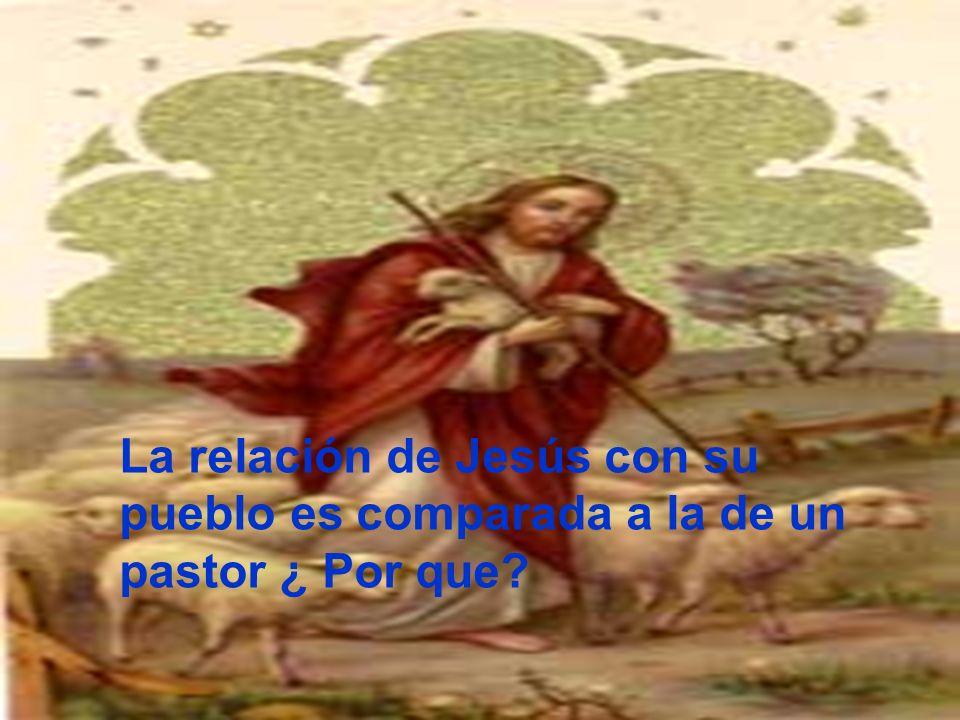 La relación de Jesús con su pueblo es comparada a la de un pastor ¿ Por que