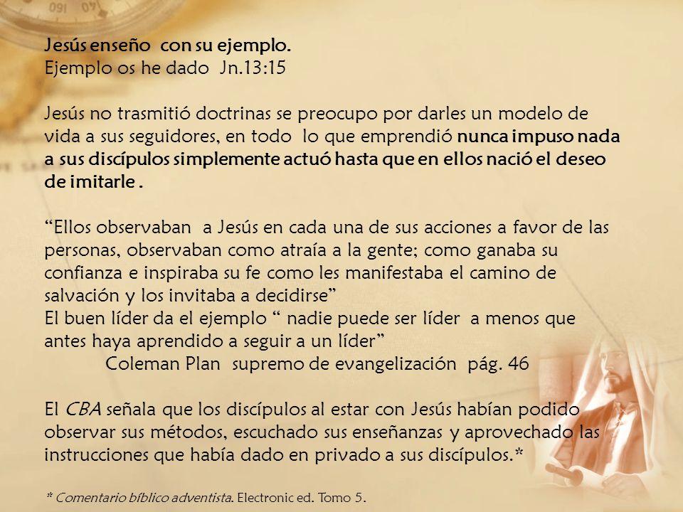 Jesús enseño con su ejemplo. Ejemplo os he dado Jn.13:15