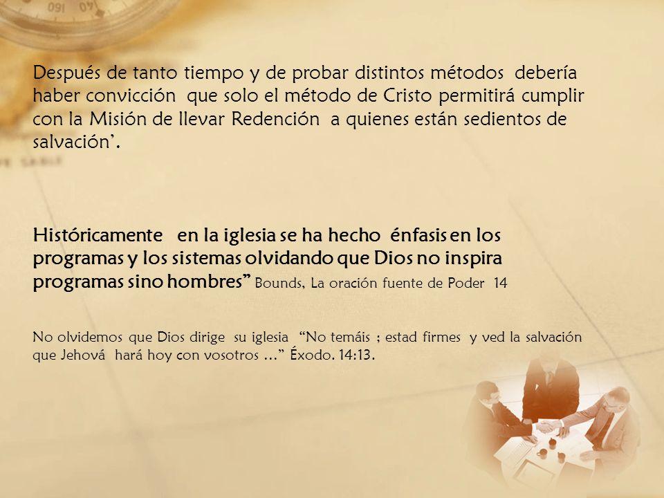 Después de tanto tiempo y de probar distintos métodos debería haber convicción que solo el método de Cristo permitirá cumplir con la Misión de llevar Redención a quienes están sedientos de salvación'.