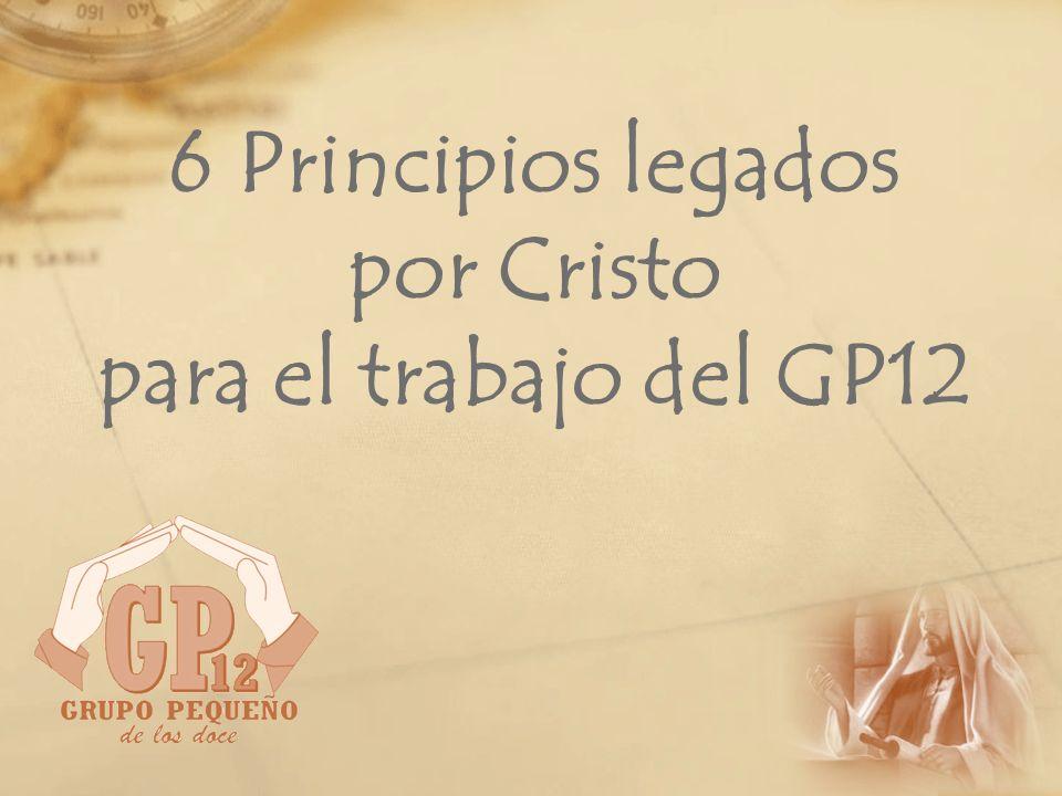 6 Principios legados por Cristo para el trabajo del GP12