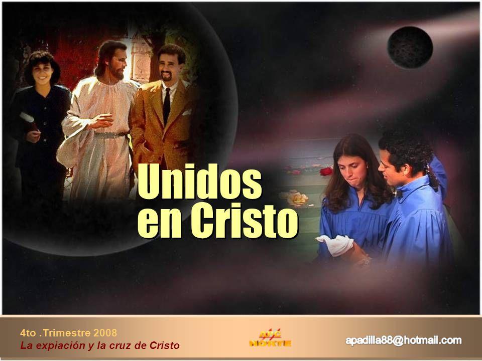 Unidos en Cristo 4to .Trimestre 2008 La expiación y la cruz de Cristo