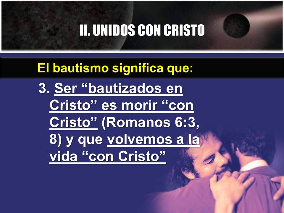 II. UNIDOS CON CRISTO El bautismo significa que: