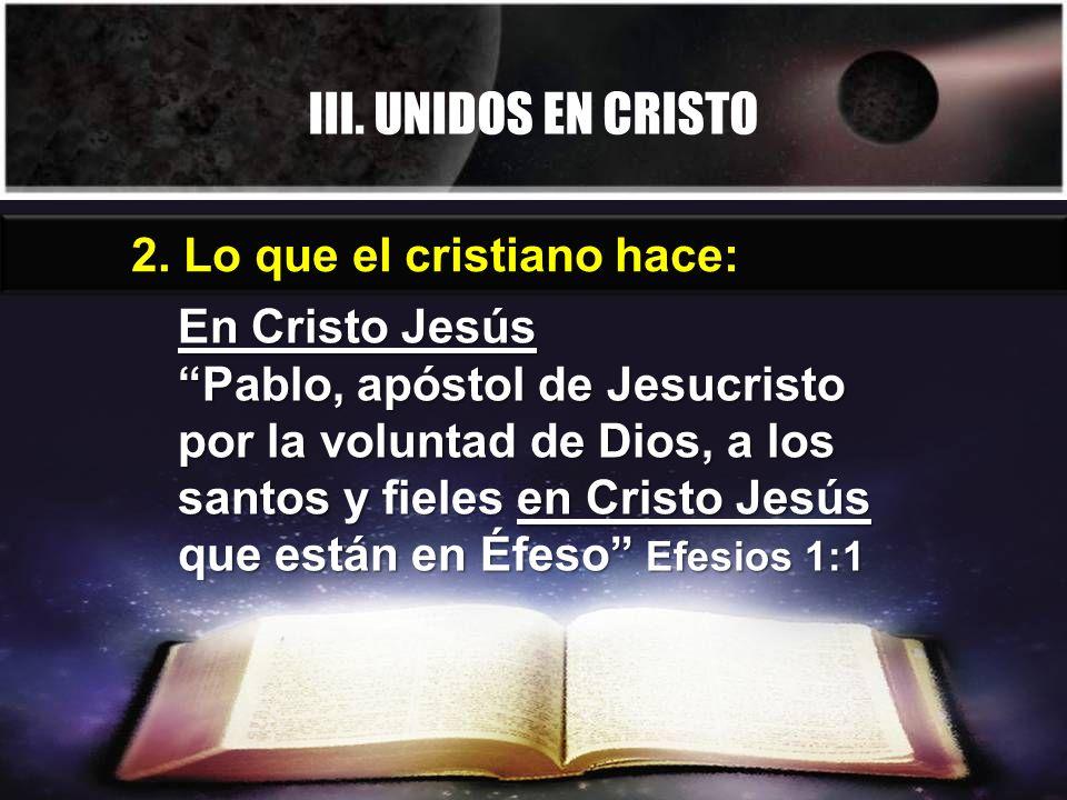 III. UNIDOS EN CRISTO 2. Lo que el cristiano hace: En Cristo Jesús