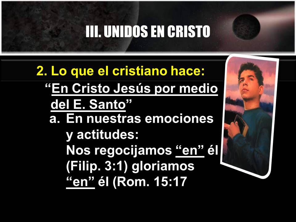 III. UNIDOS EN CRISTO 2. Lo que el cristiano hace:
