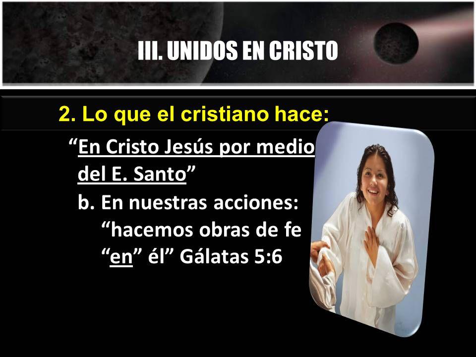 III. UNIDOS EN CRISTO En Cristo Jesús por medio del E. Santo