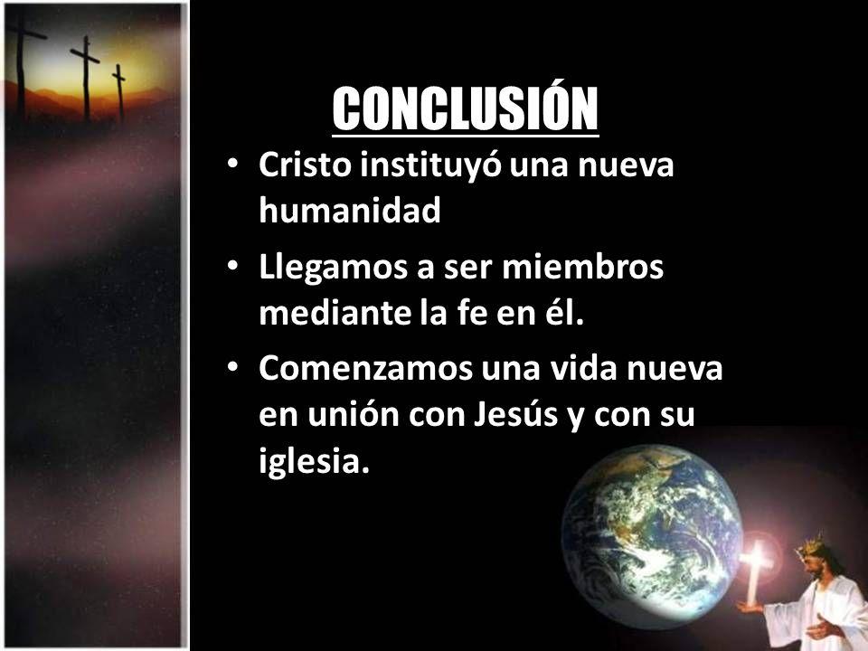 CONCLUSIÓN Cristo instituyó una nueva humanidad