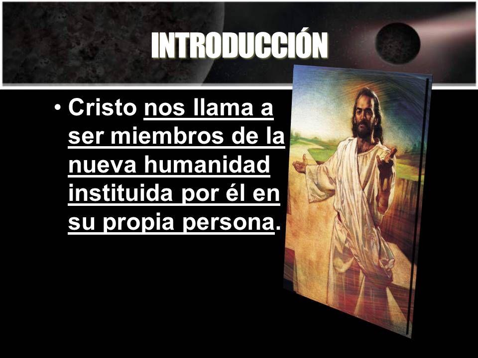INTRODUCCIÓNCristo nos llama a ser miembros de la nueva humanidad instituida por él en su propia persona.