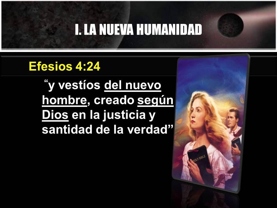 I. LA NUEVA HUMANIDAD Efesios 4:24