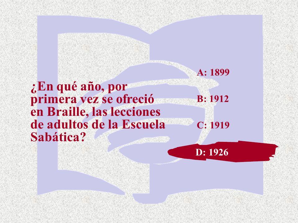 A: 1899 ¿En qué año, por primera vez se ofreció en Braille, las lecciones de adultos de la Escuela Sabática