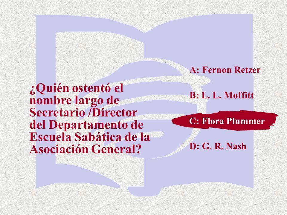 A: Fernon Retzer ¿Quién ostentó el nombre largo de Secretario /Director del Departamento de Escuela Sabática de la Asociación General