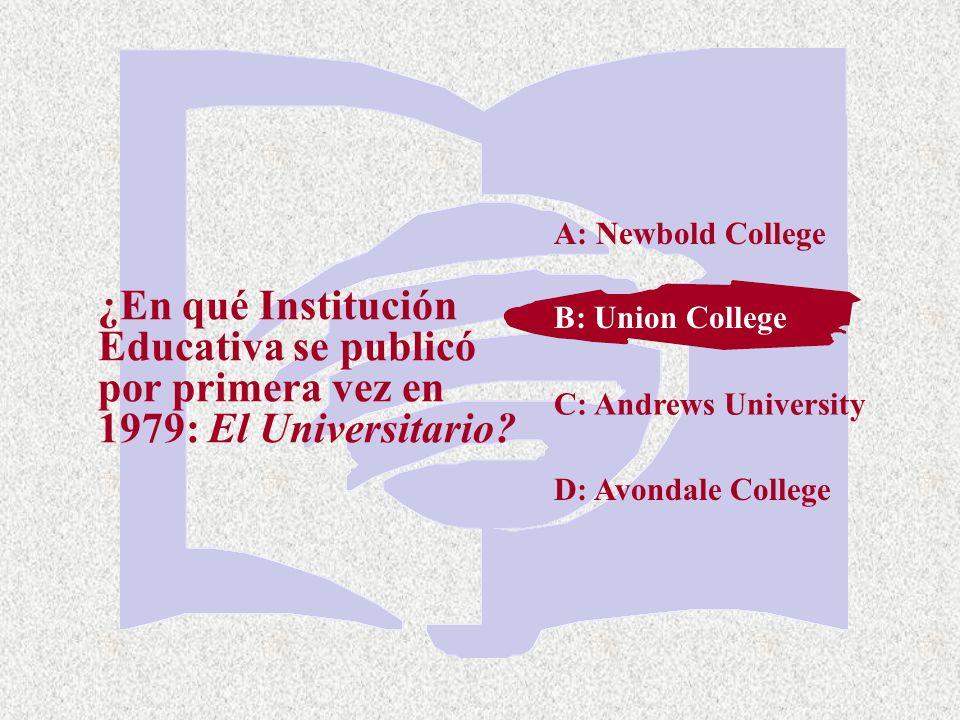 A: Newbold College ¿En qué Institución Educativa se publicó por primera vez en 1979: El Universitario