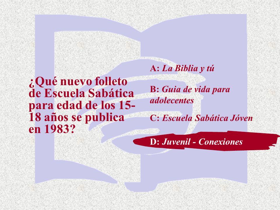 A: La Biblia y tú ¿Qué nuevo folleto de Escuela Sabática para edad de los 15-18 años se publica en 1983