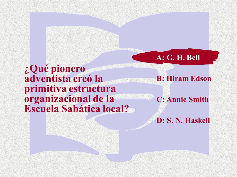 A: G. H. Bell A: G. H. Bell. ¿Qué pionero adventista creó la primitiva estructura organizacional de la Escuela Sabática local