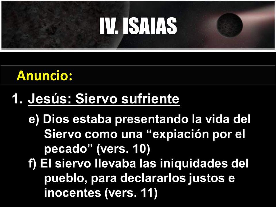 IV. ISAIAS Génesis 3:15 Anuncio: Jesús: Siervo sufriente