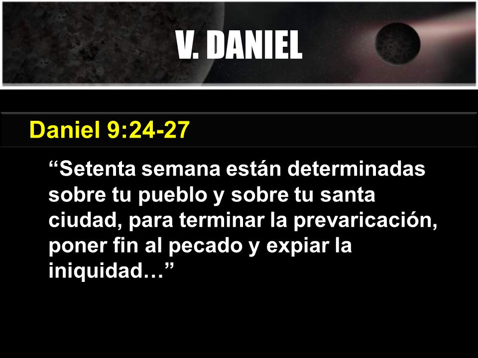 V. DANIEL Génesis 3:15 Daniel 9:24-27